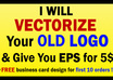 vectorize your current LOGO and give you editable ai and eps files fast small1