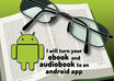 turn your audiobook and ebook into an android app / listen and read at the same time / brand your book / read and listen / EXPRESS / 24hrs
